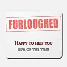 Furloughed - Happy to help you, 80% of the time Mo