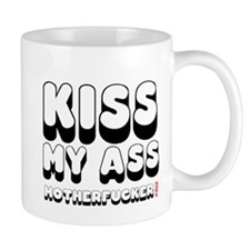 KISS MY ASS MOTHERFUCKER! Small Mug