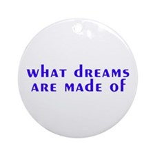 Dreams Are Made Of Ornament (Round)