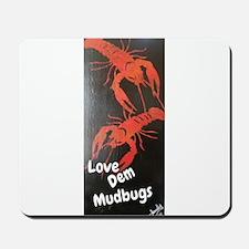 Love Dem Mudbugs Mousepad