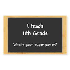 I teach 11th Grade Decal