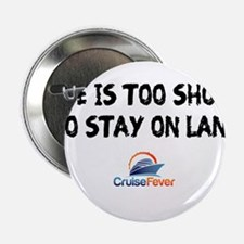 "Life is Too Short To Stay on Land 2.25"" Button"