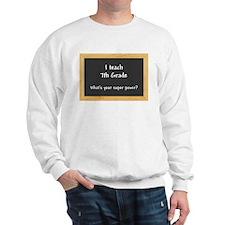 I teach 7th Grade Sweatshirt