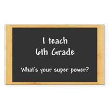 I teach 6th Grade Decal