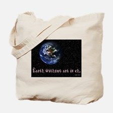 Earth Without Art is Eh Tote Bag