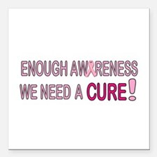 Enough Awareness! We need a CURE! Square Car Magne