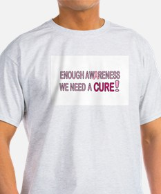 Enough Awareness! We need a CURE! T-Shirt
