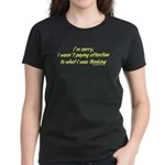 I wasn't paying attention.. Women's Dark T-Shirt