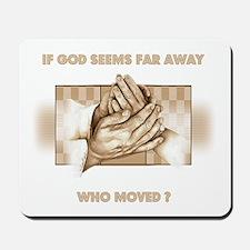 If God Seems Far Away Mousepad