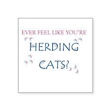 "Herding Cats Square Sticker 3"" x 3"""