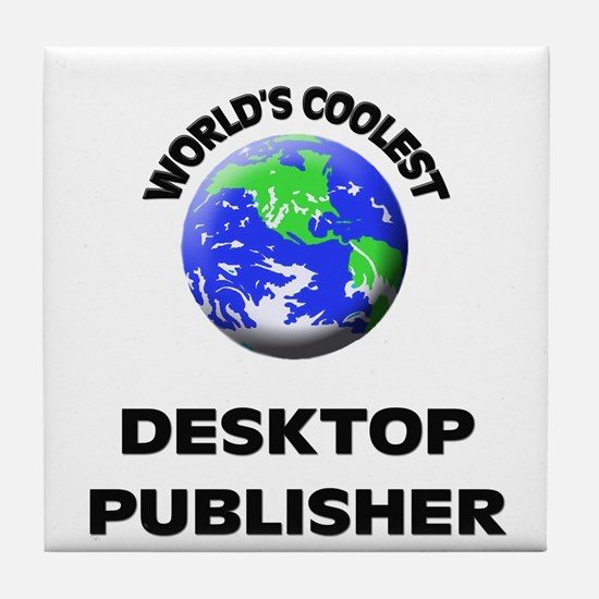 World's Coolest Desktop Publisher Tile Coaster