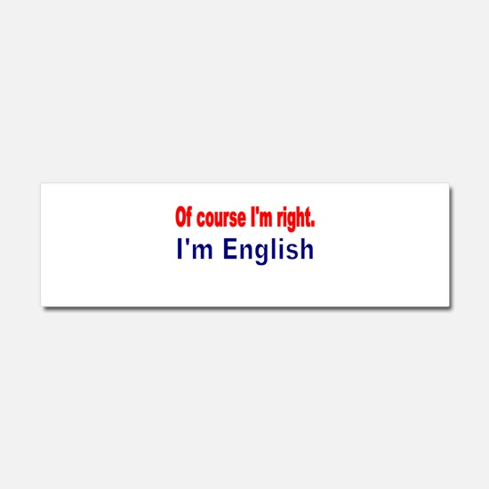 Of course Im right Car Magnet 10 x 3