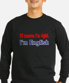 Of course Im right Long Sleeve T-Shirt