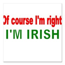 """Of course Im right Square Car Magnet 3"""" x 3"""""""