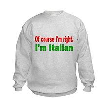 Of course Im right Sweatshirt