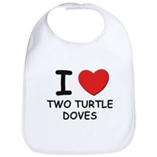 I love two turtle doves Bib