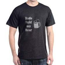 Dude Hold My Beer T-Shirt