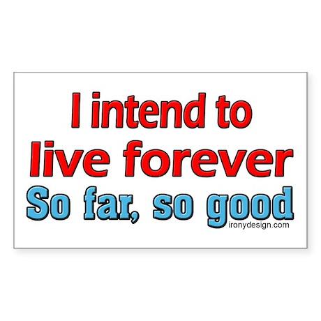 Live Forever ... Rectangle Sticker