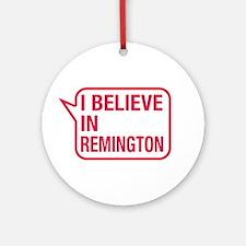 I Believe In Remington Ornament (Round)
