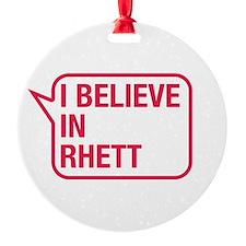 I Believe In Rhett Ornament