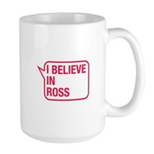 I Believe In Ross Mug