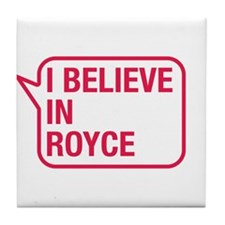 I Believe In Royce Tile Coaster
