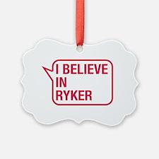 I Believe In Ryker Ornament