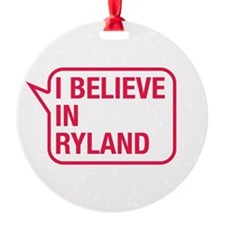 I Believe In Ryland Ornament