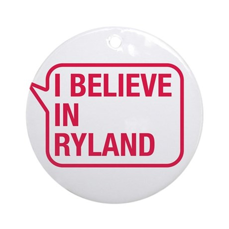 I Believe In Ryland Ornament (Round)