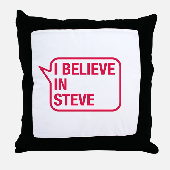 I Believe In Steve Throw Pillow