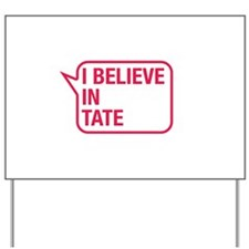 I Believe In Tate Yard Sign