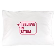 I Believe In Tatum Pillow Case
