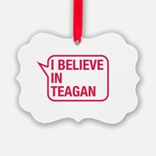 I Believe In Teagan Ornament