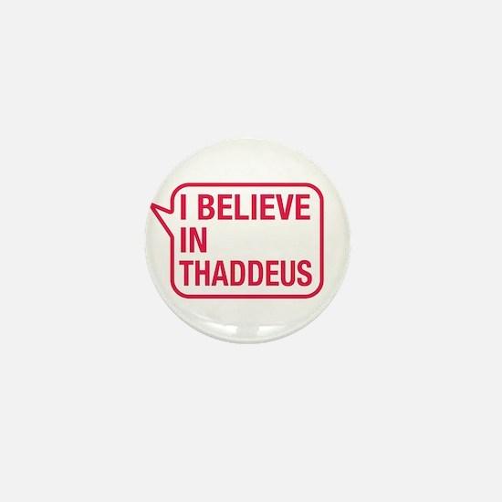 I Believe In Thaddeus Mini Button