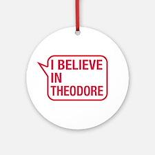 I Believe In Theodore Ornament (Round)