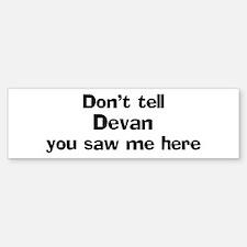 Don't tell Devan Bumper Bumper Bumper Sticker