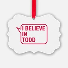 I Believe In Todd Ornament