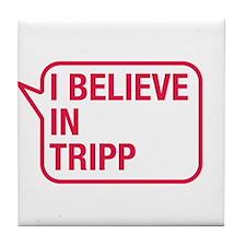 I Believe In Tripp Tile Coaster