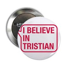 "I Believe In Tristian 2.25"" Button"