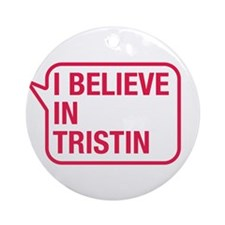 I Believe In Tristin Ornament (Round)