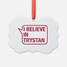 I Believe In Trystan Ornament