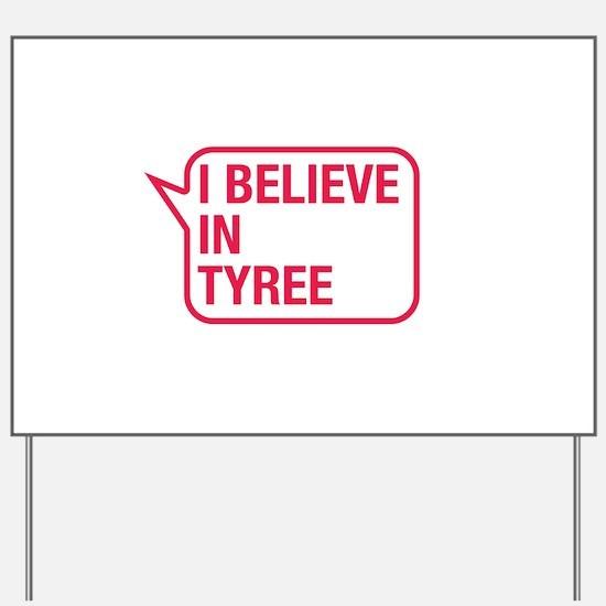I Believe In Tyree Yard Sign