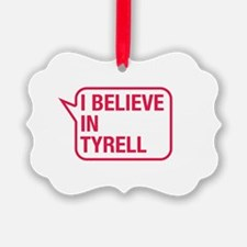 I Believe In Tyrell Ornament