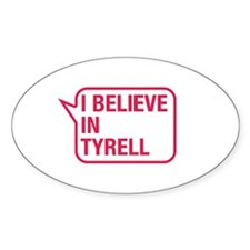 I Believe In Tyrell Decal