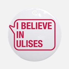 I Believe In Ulises Ornament (Round)