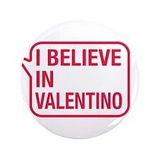 "I Believe In Valentino 3.5"" Button"