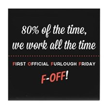 First Official Furlough Friday Tile Coaster