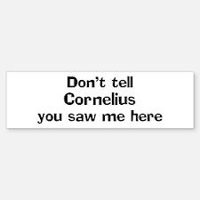 Don't tell Cornelius Bumper Bumper Bumper Sticker