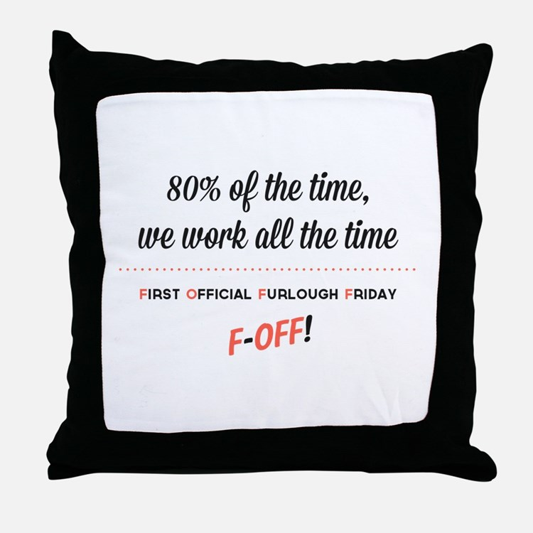 First Official Furlough Friday White Throw Pillow