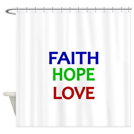 FAITH HOPE LOVE Shower Curtain By TerriblyMadTees